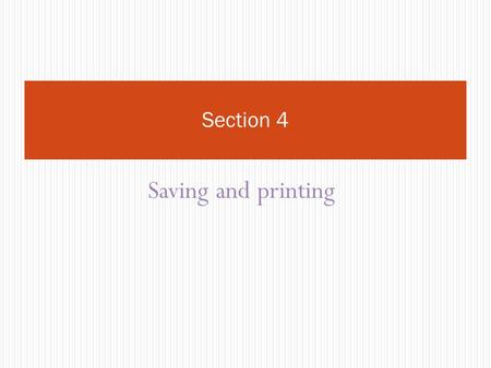 Saving and printing Section 4. Objectives Student will learn about print a web site, download files from the internet.