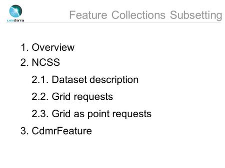Feature Collections Subsetting 1. Overview 2. NCSS 2.1. Dataset description 2.2. Grid requests 2.3. Grid as point requests 3. CdmrFeature.