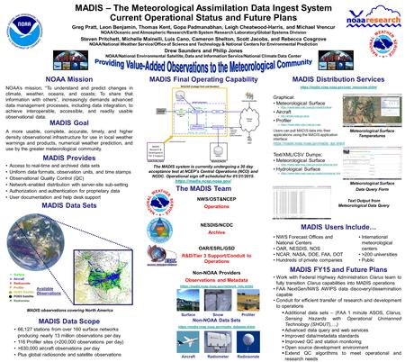 MADIS – The Meteorological Assimilation Data Ingest System Current Operational Status and Future Plans Greg Pratt, Leon Benjamin, Thomas Kent, Gopa Padmanabhan,