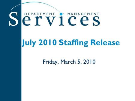 July 2010 Staffing Release Friday, March 5, 2010.