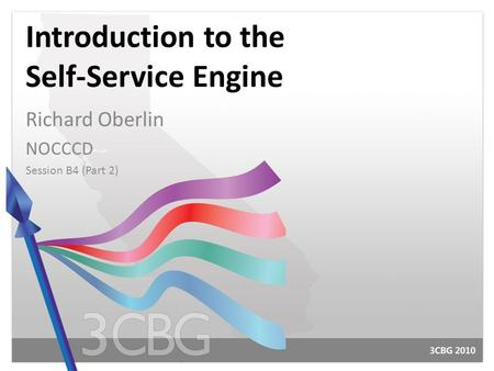 Introduction to the Self-Service Engine Richard Oberlin NOCCCD Session B4 (Part 2)