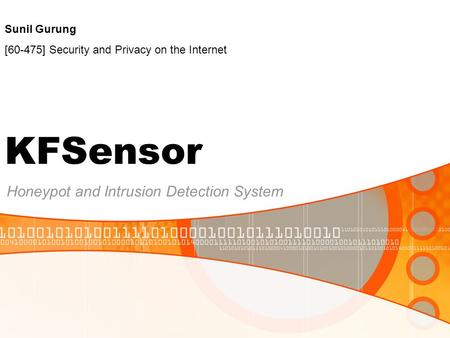 KFSensor Honeypot and Intrusion Detection System Sunil Gurung [60-475] Security and Privacy on the Internet.