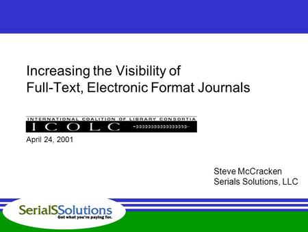 Increasing the Visibility of Full-Text, Electronic Format Journals Steve McCracken Serials Solutions, LLC April 24, 2001.