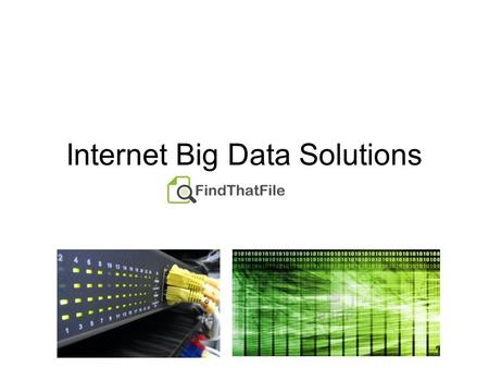 Internet Big Data Solutions. Problem : Web Search Limitations Limited data sources Search engines often cater to only the most popular and less obscure.