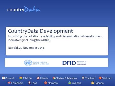 CountryData Development Improving the collation, availability and dissemination of development indicators (including the MDGs) Nairobi, 27 November 2013.