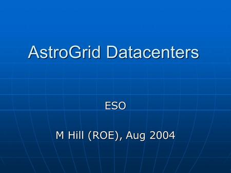 AstroGrid Datacenters ESO M Hill (ROE), Aug 2004.