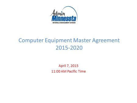 Computer Equipment Master Agreement 2015-2020 April 7, 2015 11:00 AM Pacific Time.