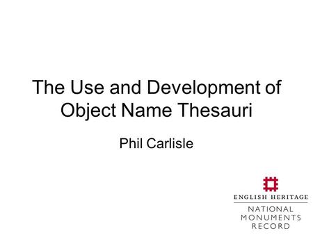 The Use and Development of Object Name Thesauri Phil Carlisle.