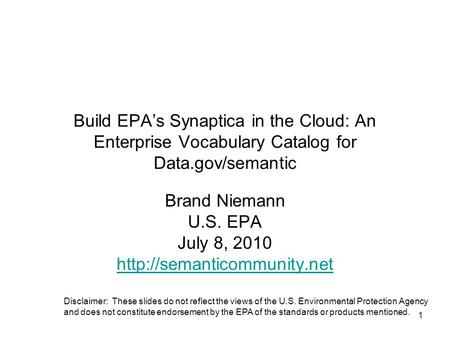 1 Build EPA's Synaptica in the Cloud: An Enterprise Vocabulary Catalog for Data.gov/semantic Brand Niemann U.S. EPA July 8, 2010