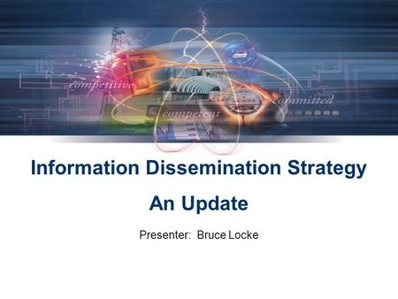 Information Dissemination Strategy An Update Presenter: Bruce Locke.