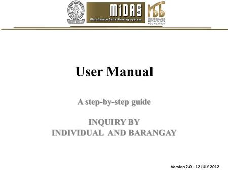 User Manual A step-by-step guide INQUIRY BY INDIVIDUAL AND BARANGAY Version 2.0 – 12 JULY 2012.