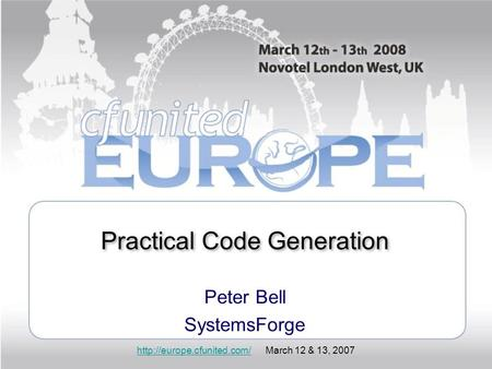 March 12 & 13, 2007 Practical Code Generation Peter Bell SystemsForge.