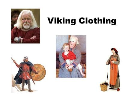 Viking Clothing. Men's Dress A woolen cloak was fastened by a brooch A shirt of wool or linen was fastened with a leather belt Trousers could be knee-length.