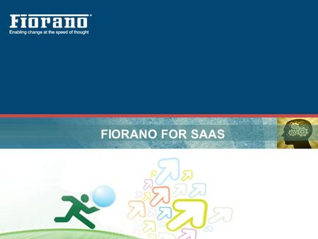 FIORANO FOR SAAS.  Fiorano addresses the need for integration technology that bridge the gap between SaaS providers and Consumers.  Fiorano enables.