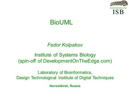 BioUML Fedor Kolpakov Institute of Systems Biology (spin-off of DevelopmentOnTheEdge.com) Laboratory of Bioinformatics, Design Technological Institute.