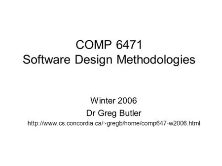 COMP 6471 Software Design Methodologies Winter 2006 Dr Greg Butler