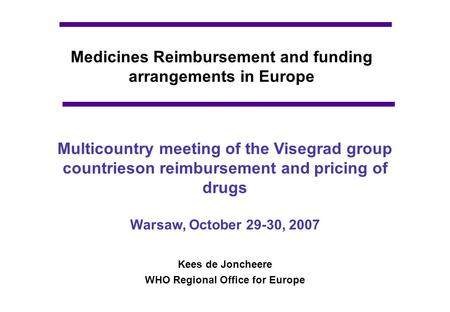 Medicines Reimbursement and funding arrangements in Europe Multicountry meeting of the Visegrad group countrieson reimbursement and pricing of drugs Warsaw,