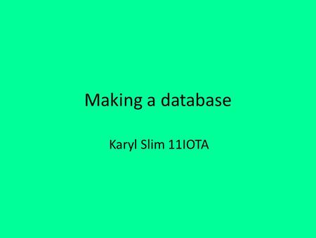 Making a database Karyl Slim 11IOTA. In today's lesson, we started to create a database that would contain details of endangered species. To create the.