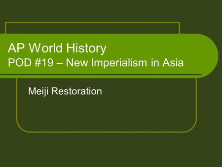 AP World History POD #19 – New Imperialism in Asia Meiji Restoration.