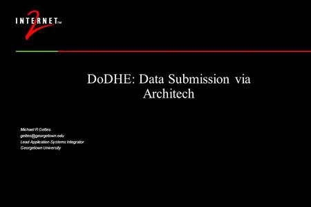 DoDHE: Data Submission via Architech Michael R Gettes Lead Application Systems Integrator Georgetown University f Technologist, University.