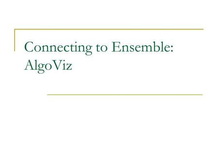 Connecting to Ensemble: AlgoViz. AlgoViz Community  Sharing educational resources Visualizations for data structure and algorithms  Sharing experience.