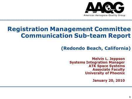 Company Confidential 1 Registration Management Committee Communication Sub-team Report (Redondo Beach, California) Melvin L. Jeppson Systems Integration.