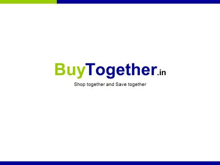 BuyTogether.in Shop together and Save together. Team Our team is well experienced in building web pages for eCommerce, Travel and Security domains Founder.