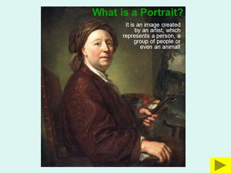 What is a Portrait? It is an image created by an artist, which represents a person, a group of people or even an animal!