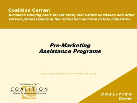 C O A L I T I O N Corner Pre-Marketing Assistance Programs Coalition Corner: Business training tools for HR staff, real estate licensees and other service.