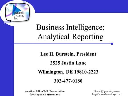 Another PillowTalk Presentation  2004 Dynamic Systems, Inc.  Business Intelligence: Analytical Reporting.