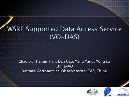 WSRF Supported Data Access Service (VO-DAS)‏ Chao Liu, Haijun Tian, Dan Gao, Yang Yang, Yong Lu China-VO National Astronomical Observatories, CAS, China.