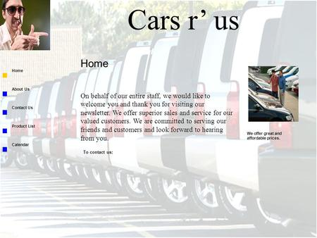 Cars r' us On behalf of our entire staff, we would like to welcome you and thank you for visiting our newsletter. We offer superior sales and service for.