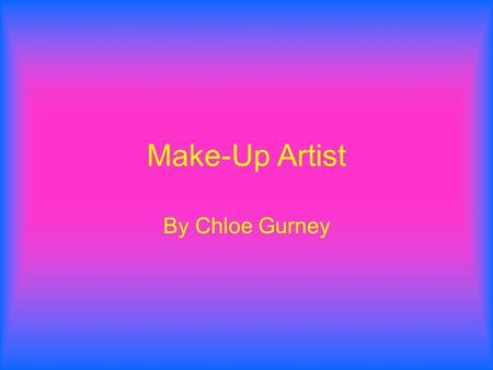 Make-Up Artist By Chloe Gurney. Money To start off you get £15,000 As you get more experienced you can earn up to £45,000 a year.