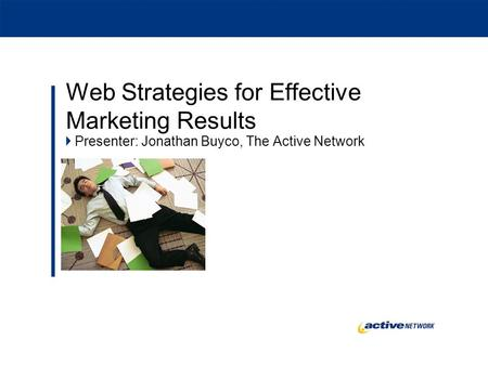 Web Strategies for Effective Marketing Results Presenter: Jonathan Buyco, The Active Network.