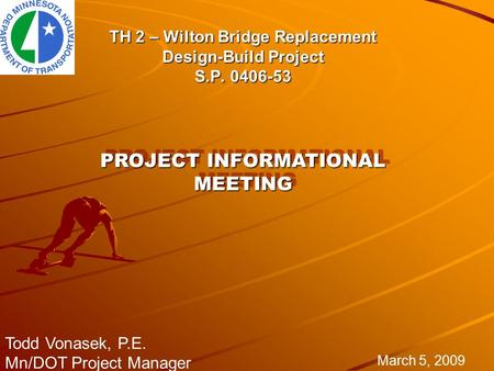 TH 2 – Wilton Bridge Replacement Design-Build Project S.P. 0406-53 March 5, 2009 Todd Vonasek, P.E. Mn/DOT Project Manager PROJECT INFORMATIONAL MEETING.