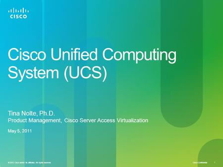 Cisco Confidential © 2010 Cisco and/or its affiliates. All rights reserved. 1 Cisco Unified Computing System (UCS) Tina Nolte, Ph.D. Product Management,