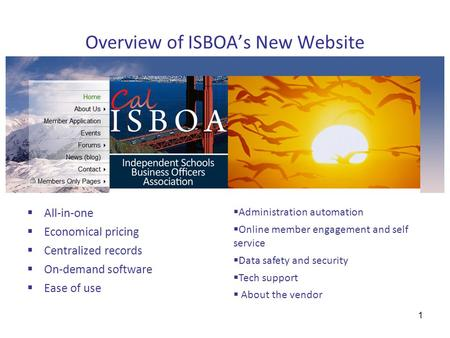 Overview of ISBOA's New Website  All-in-one  Economical pricing  Centralized records  On-demand software  Ease of use  Administration automation.