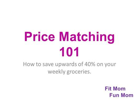 Price Matching 101 How to save upwards of 40% on your weekly groceries. Fit Mom Fun Mom.