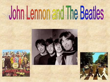 "John Lennon Born in 1940 Grew up with his Aunt, in the 1940s and 1950s The Beatles first single ""Love Me Do"" released in 1962 The Beatles first number."