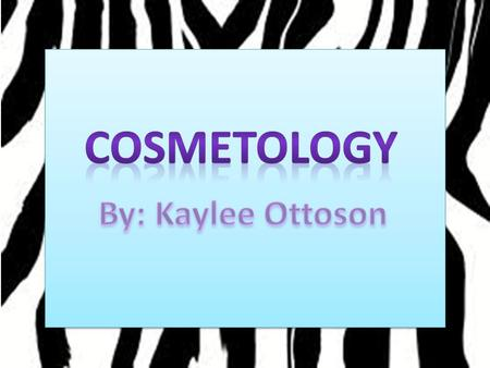 Cosmetology By: Kaylee Ottoson. Why did I choose this topic? Interesting Fun Interesting Fun.