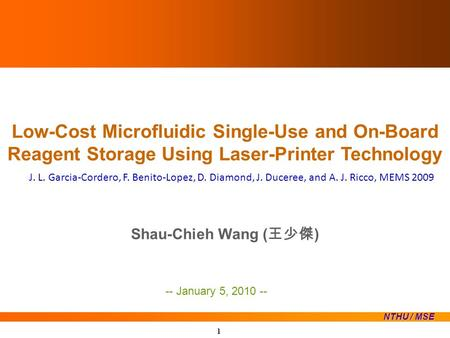 Low-Cost Microfluidic Single-Use and On-Board Reagent Storage Using Laser-Printer Technology Shau-Chieh Wang ( 王少傑 ) NTHU / MSE -- January 5, 2010 -- 1.