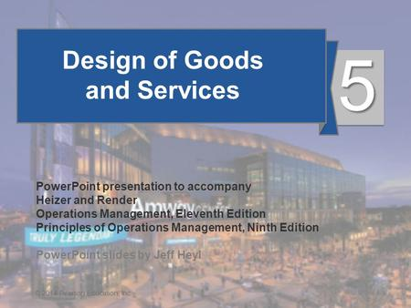 5 - 1© 2014 Pearson Education, Inc. Design of Goods and Services PowerPoint presentation to accompany Heizer and Render Operations Management, Eleventh.