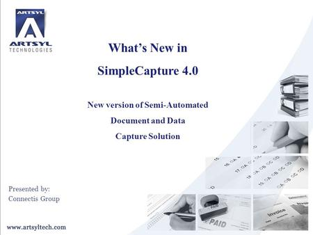 What's New in SimpleCapture 4.0 New version of Semi-Automated Document and Data Capture Solution Presented by: Connectis Group.