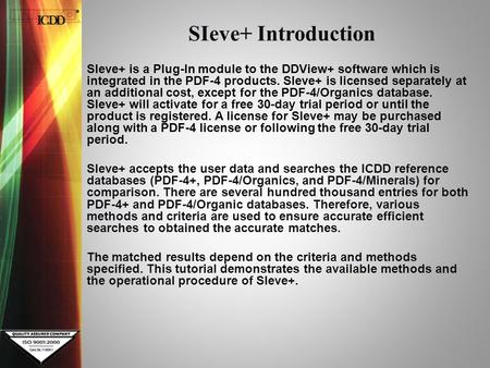 SIeve+ Introduction SIeve+ is a Plug-In module to the DDView+ software which is integrated in the PDF-4 products. SIeve+ is licensed separately at an additional.