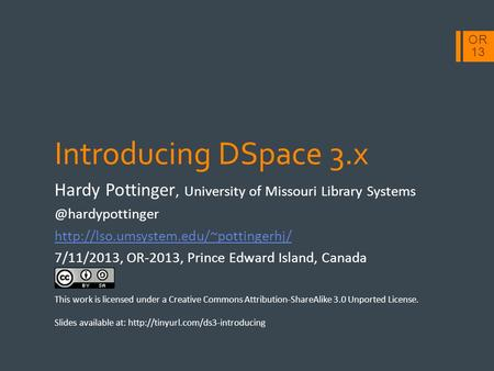OR 13 Introducing DSpace 3.x Hardy Pottinger, University of Missouri Library  7/11/2013, OR-2013,