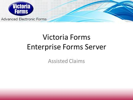 Victoria Forms Enterprise Forms Server Assisted Claims.