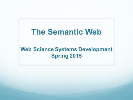 The Semantic Web Web Science Systems Development Spring 2015.