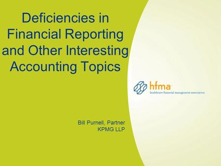 Deficiencies in Financial Reporting and Other Interesting Accounting Topics Bill Purnell, Partner KPMG LLP.