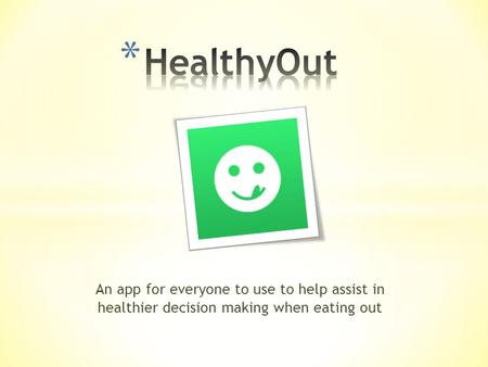 An app for everyone to use to help assist in healthier decision making when eating out.