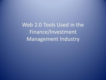 Web 2.0 Tools Used in the Finance/Investment Management Industry.